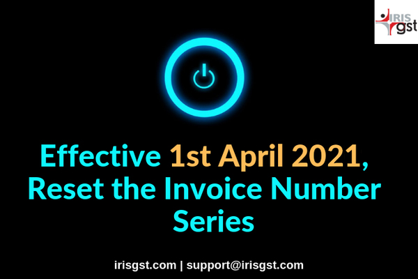 Effective 1st April 2021, Reset the Invoice number series