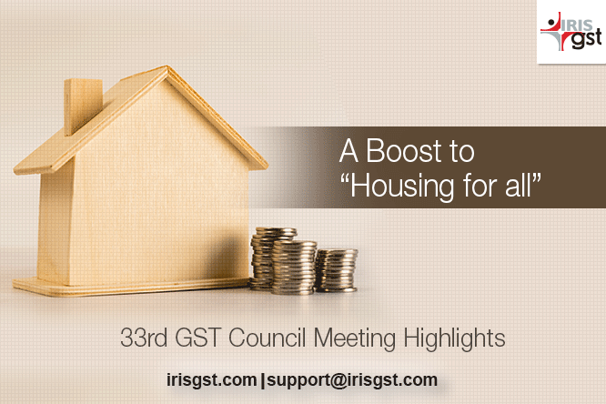 "33rd GST Council Meeting Highlights: A Boost to ""Housing for All"""