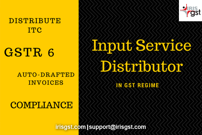 GST Compliance for an Input Service Distributor and GSTR 6 Filing