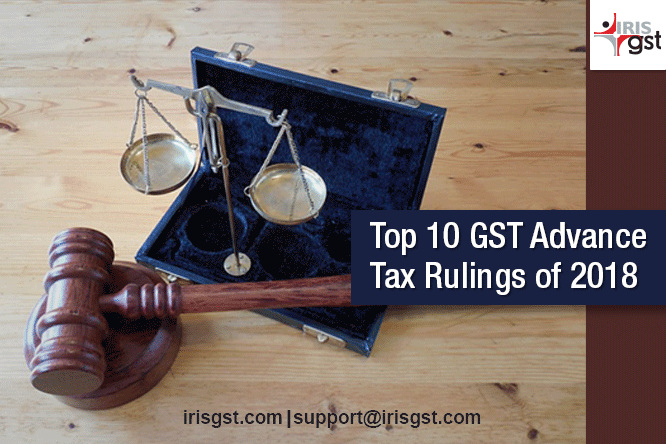 Top 10 GST Advance Tax Rulings of 2018