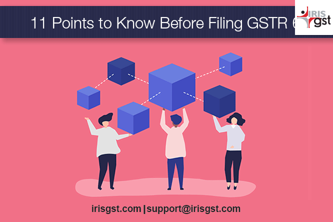 11 Points to Know Before Filing GSTR 6