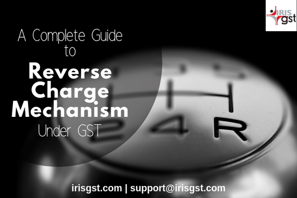 A Complete Guide to Reverse Charge Mechanism under GST