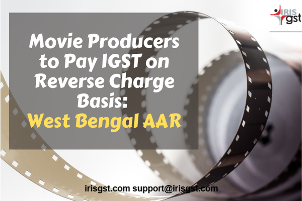 Movie Producers to Pay IGST on Reverse Charge Basis West Bengal AAR