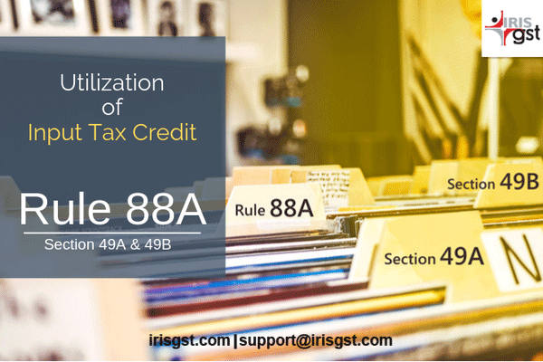 Utilization of Input Tax Credit under GST Rule 88A, Section 49A and 49B