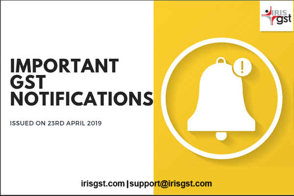 Important GST Notifications Issued on 23rd April 2019