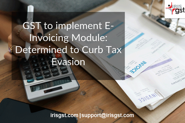 GST to implement E-invoicing mandate in India to Curb Tax Evasion