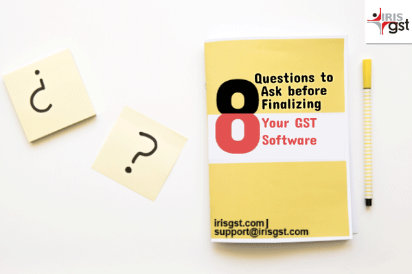 8 Questions to Ask before Finalizing Your GST Software
