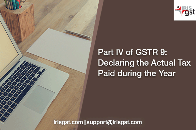 Part IV of GSTR 9: Declaring the Actual Tax Paid during the Year