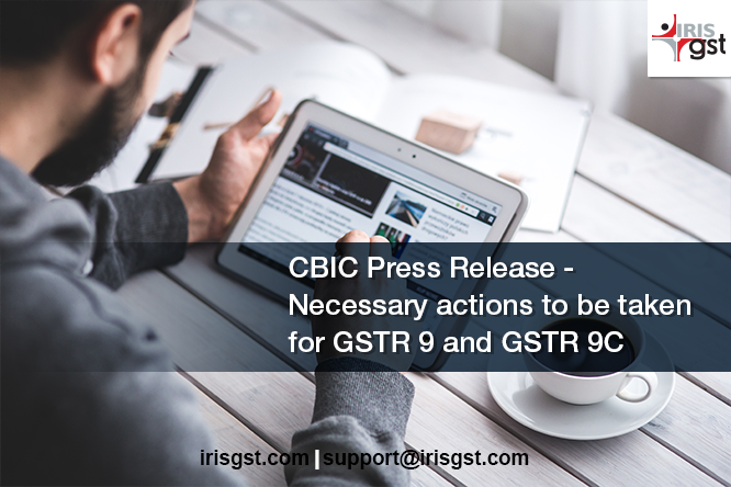 Necessary actions to be taken for GSTR 9 and GSTR 9C