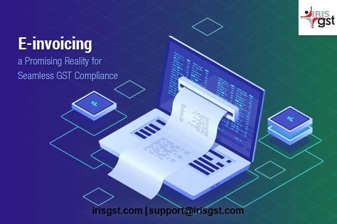 E-invoicing – a Promising Reality for a Seamless GST Compliance