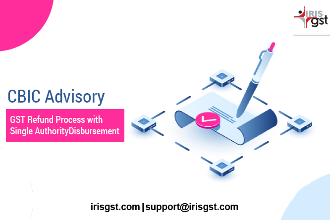 GST Refund Process with Single Authority Disbursement – CBIC Advisory