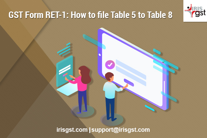 GST Form RET-1: How to file Table 5 to Table 8