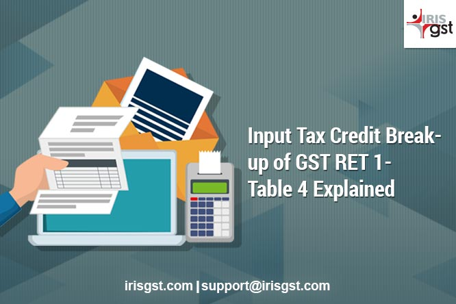 Input Tax Credit Break-up of GST RET 1 – Table 4 Explained