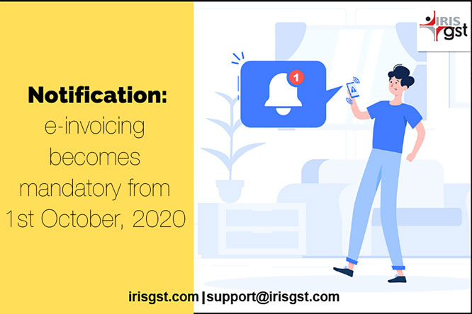 Notification : E-invoicing becomes mandatory from 1st October, 2020