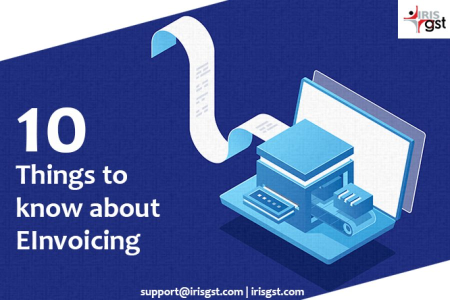 10 Things You should know about eInvoicing under GST