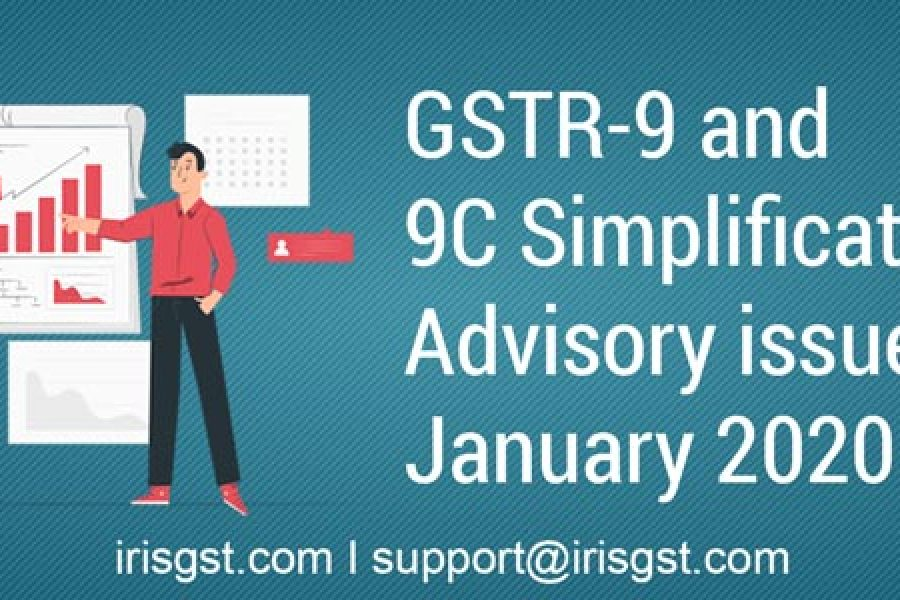 GSTR-9 and 9C Simplification – Advisory issued in January 2020