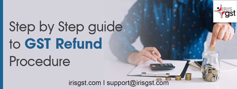 A Step by Step Guide to GST refund