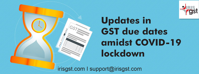 Updates in GST Dues dates amidst COVID 19 Lockdown