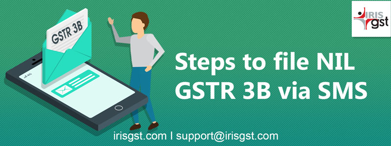 Steps to file NIL GSTR 3B via SMS are now issued by CBIC