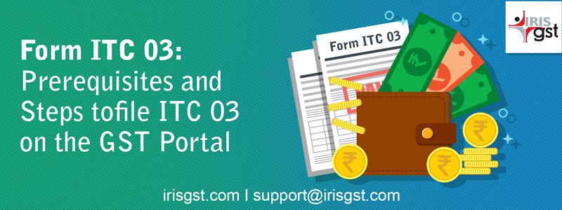 Form ITC 03: Prerequisites and Steps to file ITC 03 on the GST Portal