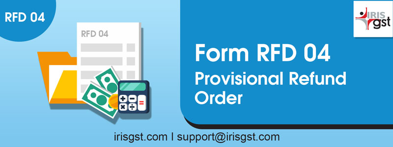 Form GST RFD-04 – Provisional Refund Order