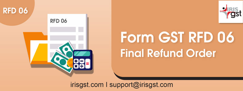 Form GST RFD-06 – Final Refund Order