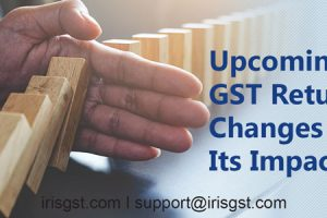 Upcoming GST Return Filing Changes and Its Impact