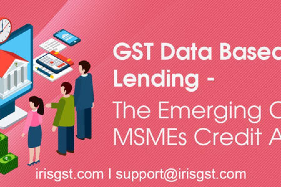 GST Data-based Lending- Silver-bullet to MSME Credit Lending Challenges