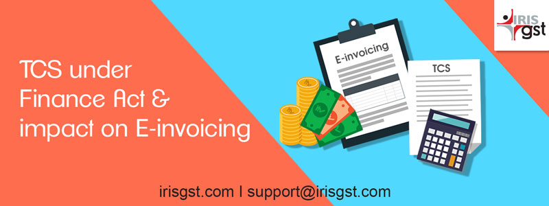 TCS under Finance Act & impact on E-invoicing
