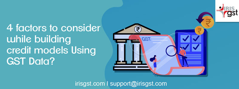 4 Factors to Consider while Building Credit Models using GST Data