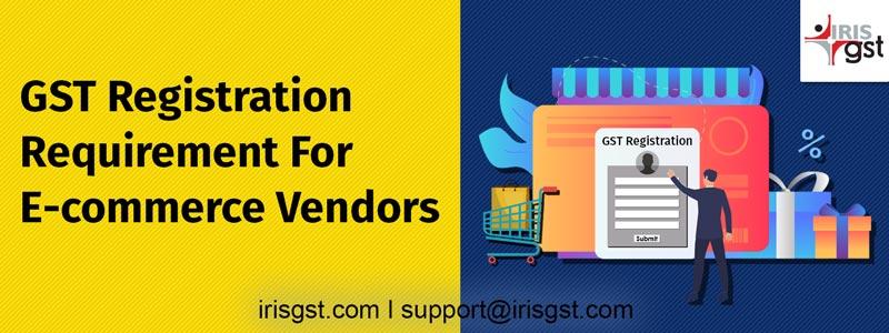 GST Registration Requirement For E-commerce Vendors