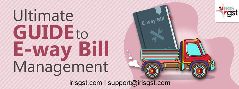 Ultimate Guide to E-way Bill Management