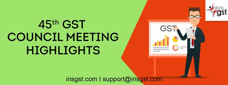 45th GST Council Meeting Highlights