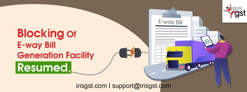 Blocking Of E-way Bill Generation Facility Resumed