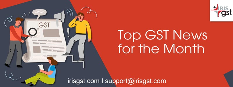 Top GST News for the Month   Latest GST Updates