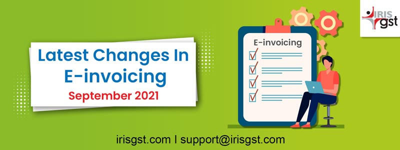 Latest Changes In E-invoicing – September 2021